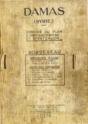 Cabinet Danger e Michel Écochard. Damas (Syrie): Dossier du plan d'amènagement et d'extension. Bordereau. Damasco: Ville de Damas, 1936